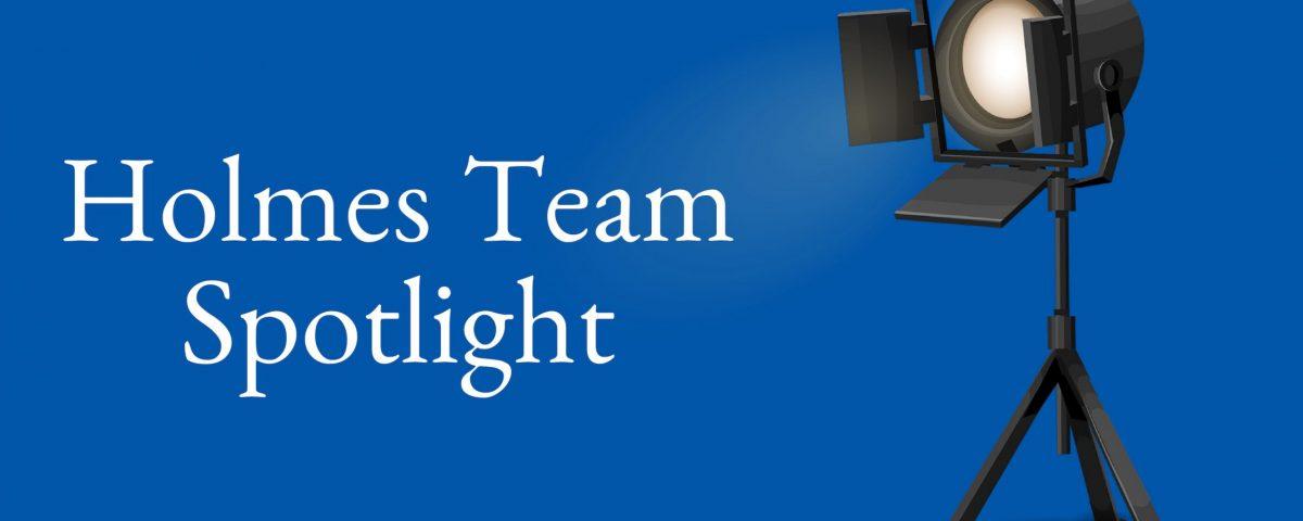 Holmes Team Spotlight